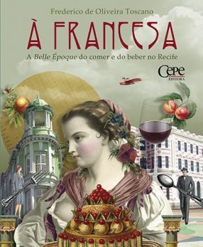 À FRANCESA: A BELLE ÉPOQUE DO COMER E DO BEBER NO RECIFE
