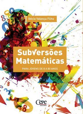 SUBVERSÕES MATEMÁTICAS - PARA JOVENS DE 8 A 80 ANOS
