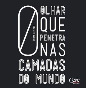 O OLHAR QUE PENETRA NAS CAMADAS DO MUNDO