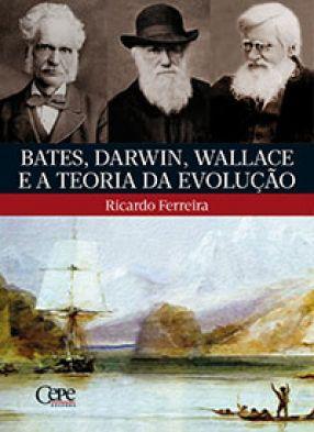 BATES, DARWIN, WALLACE E A TEORIA DA EVOLUÇÃO
