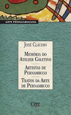 MEMÓRIA DO ATELIER COLETIVO - ARTISTAS DE PERNAMBUCO - TRATOS DA ARTE DE PERNAMBUCO