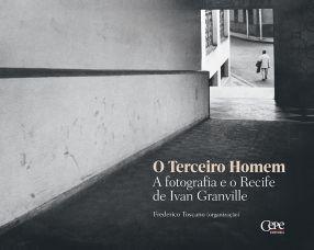 O TERCEIRO HOMEM: A FOTOGRAFIA E O RECIFE DE IVAN GRANVILLE