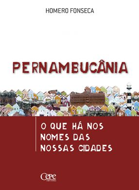 PERNAMBUCÂNIA: O QUE HÁ NOS NOMES DAS NOSSAS CIDADES
