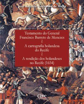 TESTAMENTO DO GENERAL FRANCISCO BARRETO DE MENEZES / A CARTOGRAFIA HOLANDESA NO RECIFE / A RENDIÇÃO DOS HOLANDESES NO RECIFE (1654)