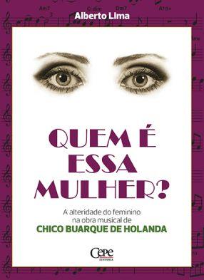 QUEM É ESSA MULHER? - A ALTERIDADE DO FEMININO NA OBRA MUSICAL DE CHICO BUARQUE DE HOLANDA