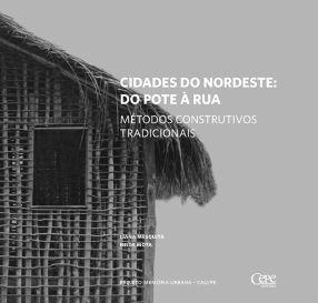 CIDADES DO NORDESTE: DO POTE À RUA - MÉTODOS CONSTRUTIVOS TRADICIONAIS