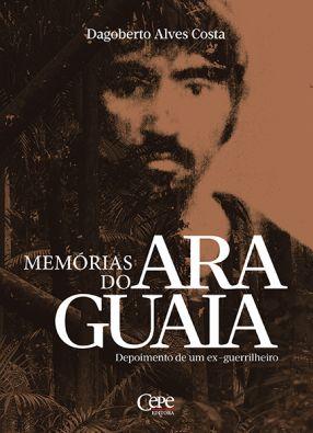 MEMÓRIAS DO ARAGUAIA: DEPOIMENTOS DE UM EX-GUERRILHEIRO