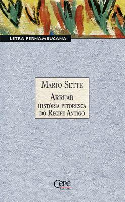 ARRUAR: HISTÓRIA PITORESCA DO RECIFE ANTIGO