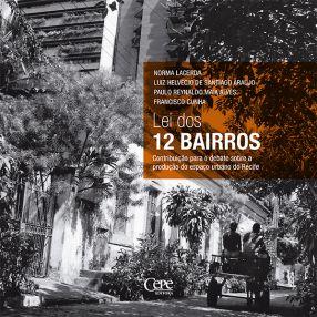LEI DOS 12 BAIRROS: CONTRIBUIÇÃO AO DEBATE SOBRE A PRODUÇÃO DO ESPAÇO URBANO DO RECIFE