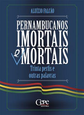 PERNAMBUCANOS IMORTAIS E MORTAIS TRINTA PERFIS E OUTRAS PALAVRAS