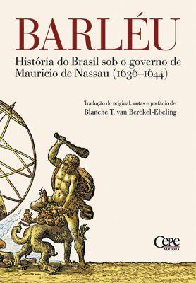 Barléu História do Brasil sob o governo de Maurício de Nassau (1639-1644)