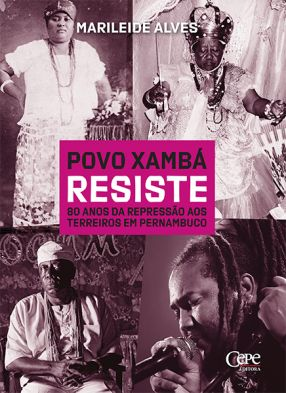 POVO XAMBÁ RESISTE 80 ANOS DA REPRESSÃO AOS TERREIROS EM PERNAMBUCO