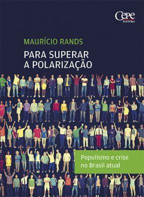 PARA SUPERAR A POLARIZAÇÃO: POPULISMO E CRISE NO BRASIL ATUAL