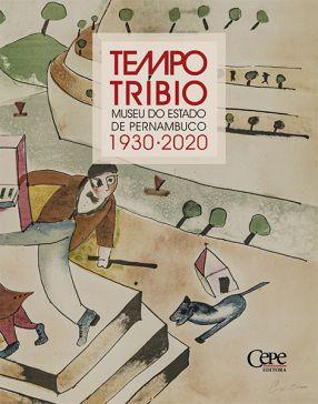 TEMPO TRÍBIO: MUSEU DO ESTADO DE PERNAMBUCO (1930-2020)