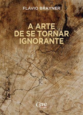 A ARTE DE SE TORNAR IGNORANTE